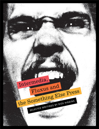 Siglio Press presents Intermedia, Fluxus and the Something Else Press: Selected Writings by Dick Higgins